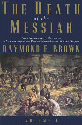 The Death of the Messiah, Vol 1 by Raymond E. Brown