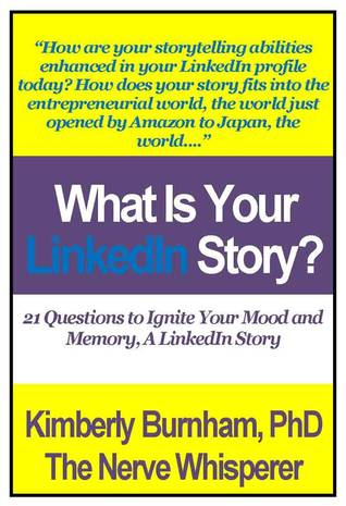 What is Your LinkedIn Story? 21 Questions to Ignite Your Mood and Memory, A LinkedIn Story [