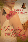 Trapping the Butterfly by Debra Parmley