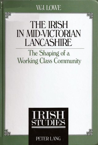 The Irish in Mid-Victorian Lancashire: The Shaping of a Working-Class Community