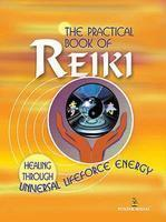 The Practical Book Of Reiki- Healing Through Universal Lifeforce Energy