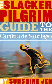 The Slacker Pilgrim Guide to Camino de Santiago by sunshine jen