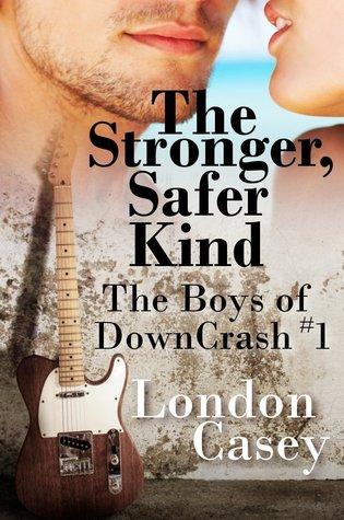 The Stronger, Safer Kind (The Boys of DownCrash, #1)