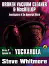 Yuckahula (Broken Vacuum Cleaner & MacKillop, #2/IV)