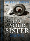 I am Your Sister by Ericka K.F. Simpson