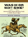 Was She or Wasn't She? Antonia Ford: Polite Southern Lady or J.E.B. Stuart's Spy?