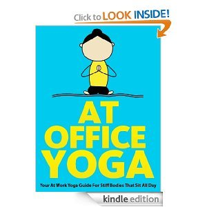 At Office Yoga : Your At Work Yoga Guide For Stiff Bodies That Sit All Day (Just Do Yoga Series)