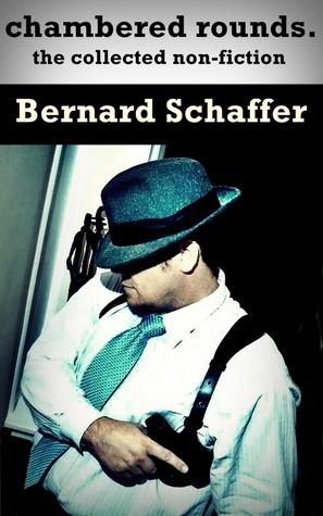 Chambered Rounds: The Collected Non-Fiction of Bernard Schaffer