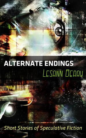 Alternate Endings Short Stories of Speculative Fiction