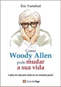 Comment Woody Allen peut changer votre vie par Éric Vartzbed