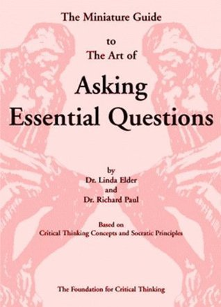 The Thinker's Guide to the Art of Asking Essential Questions