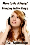 How to be Almost Famous in Ten Days by Kathleen S. Allen