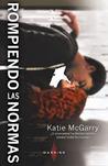 Rompiendo las normas by Katie McGarry
