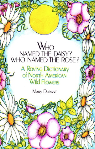Who Named The Daisy Who Named The Rose A Roving Dictionary Of