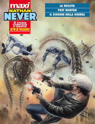 Maxi Nathan Never n. 9:  La recluta - Post Mortem - Il Signore della Guerra