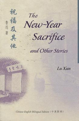 The New-Year Sacrifice and Other Stories by Lu Xun
