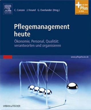 Pflegemanagement Heute: Okonomie, Personal, Qualitat: Verantworten Und Organisieren
