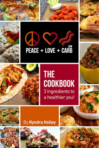 Peace, Love, and Low Carb - The Cookbook - 3 Ingredients to a Healthier You!