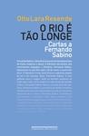 O Rio é Tão Longe: Cartas a Fernando Sabino