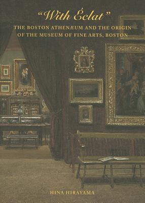 With �clat: The Boston Athen�um and the Origin of the Museum of Fine Arts, Boston