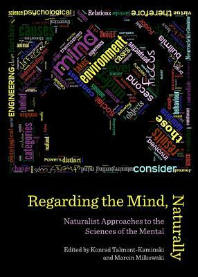 Regarding the Mind, Naturally: Naturalist Approaches to the Sciences of the Mental