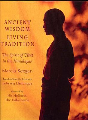 Ancient Wisdom Living Tradition: The Tibetan Spirit in the Himalayas