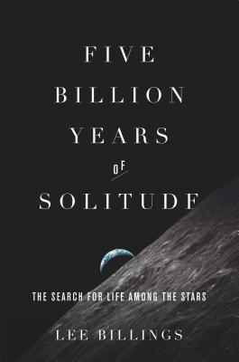 Five Billion Years of Solitude by Lee Billings