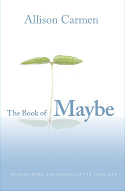 The Book of Maybe: Finding Hope and Possibility in Your Life