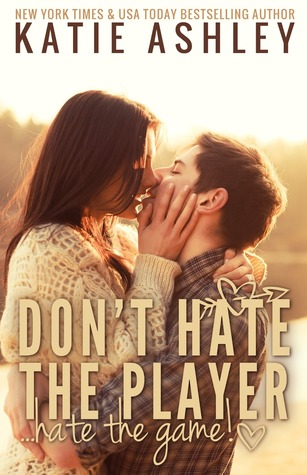 Don't Hate the Player...Hate the Game by Katie Ashley