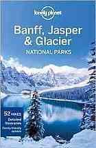 Lonely Planet Banff, Jasper and Glacier National Parks por Oliver Berry, Brendan Sainsbury, Lonely Planet