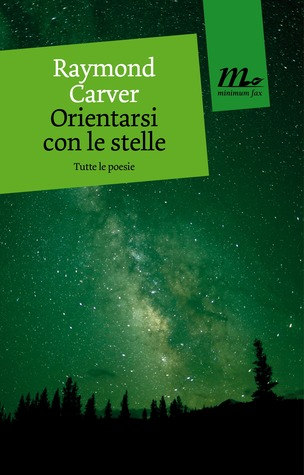 Orientarsi con le stelle by Raymond Carver — Reviews, Discussion, Bookclubs, Lists