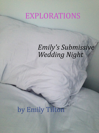 Emily's Submissive Wedding Night (Explorations, #1)