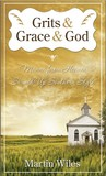 Grits & Grace & God by Martin W. Wiles