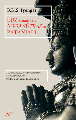 Luz Sobre Los Yoga Sutras De Patañjalí = Patañjala Yoga Pradipika por B.K.S. Iyengar