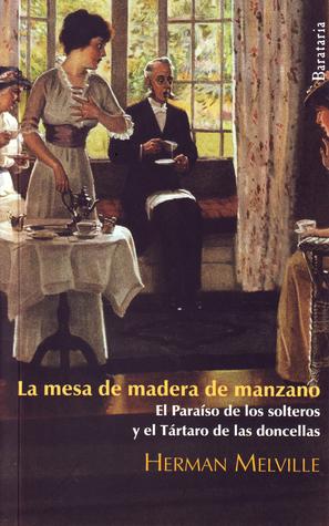La mesa de madera de manzano / El Paraíso de los solteros y el Tártaro de las doncellas