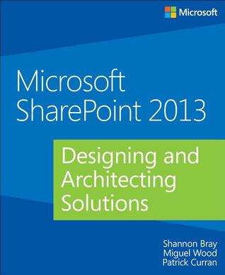 Microsoft SharePoint 2013 - Designing and Architecting Solutions
