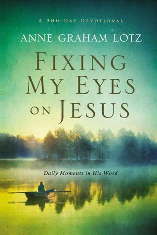 Fixing My Eyes on Jesus by Anne Graham Lotz