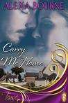 Carry Me Home by Alexa Bourne