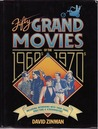 Fifty Grand Movies of the Nineteen Sixties and Nineteen Seventies: With Interviews of Their Stars, Directors, and Screenwriters