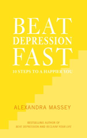 Beat Depression Fast: 10 Steps to a Happier You Using Positive Psychology