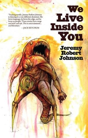 We Live Inside You by Jeremy Robert Johnson