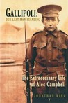 Gallipoli: Our Last Man Standing (The Extroadinary Life Of Alec Campbell)