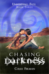 Chasing Darkness (Unbinding Fate, #3)