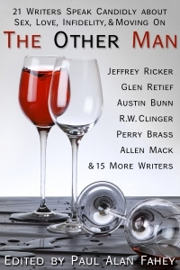 The Other Man: 21 Writers Speak Candidly about Sex, Love, Infidelity, & Moving on