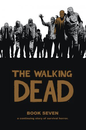 The Walking Dead, Book Seven (The Walking Dead #73-84)