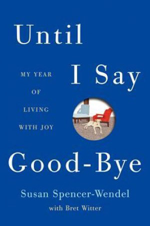 Until I Say Goodbye by Susan Spencer-Wendel