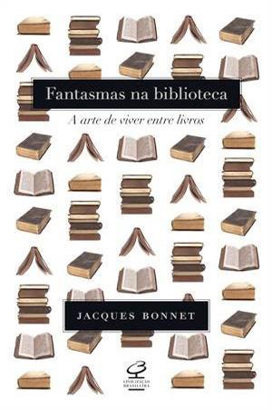 Fantasmas na Biblioteca: A Arte de Viver entre Livros