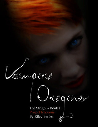 Ebook Vampire Origins - Project Ichorous by Riley Banks PDF!