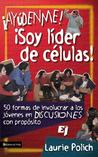 Ayudenme! Soy Lider de Celulas!: 50 Formas de Involucrar a Los Jovenes En Discusiones Con Propositos