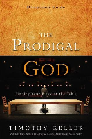 Ebook The Prodigal God: Finding Your Place at the Table, Discussion Guide by Timothy J. Keller DOC!